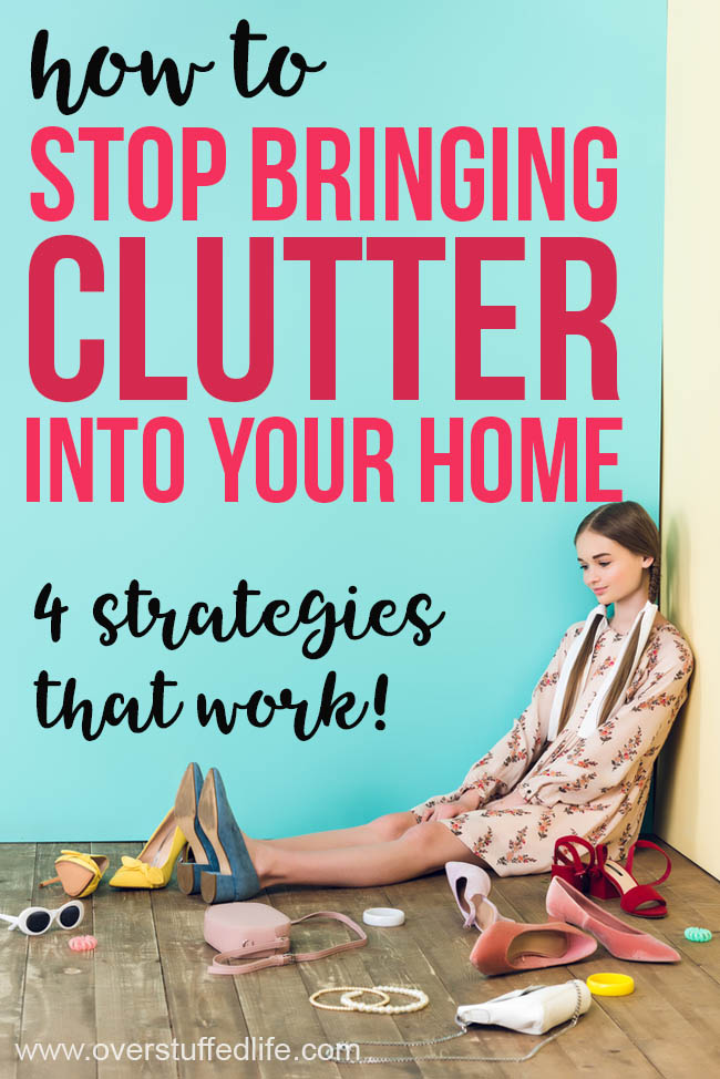 4 Ways to Stop Bringing in Clutter