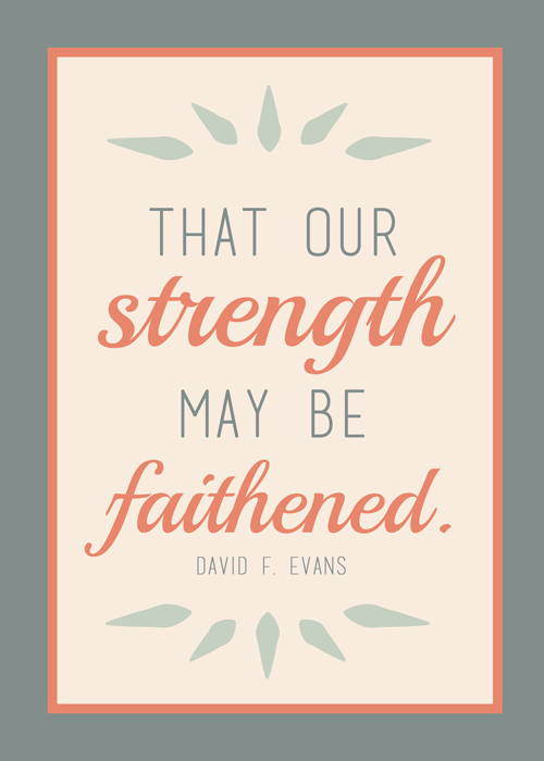 That Our Strength May be Faithened