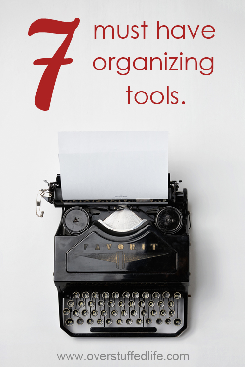 7 Must Have Organizing Tools