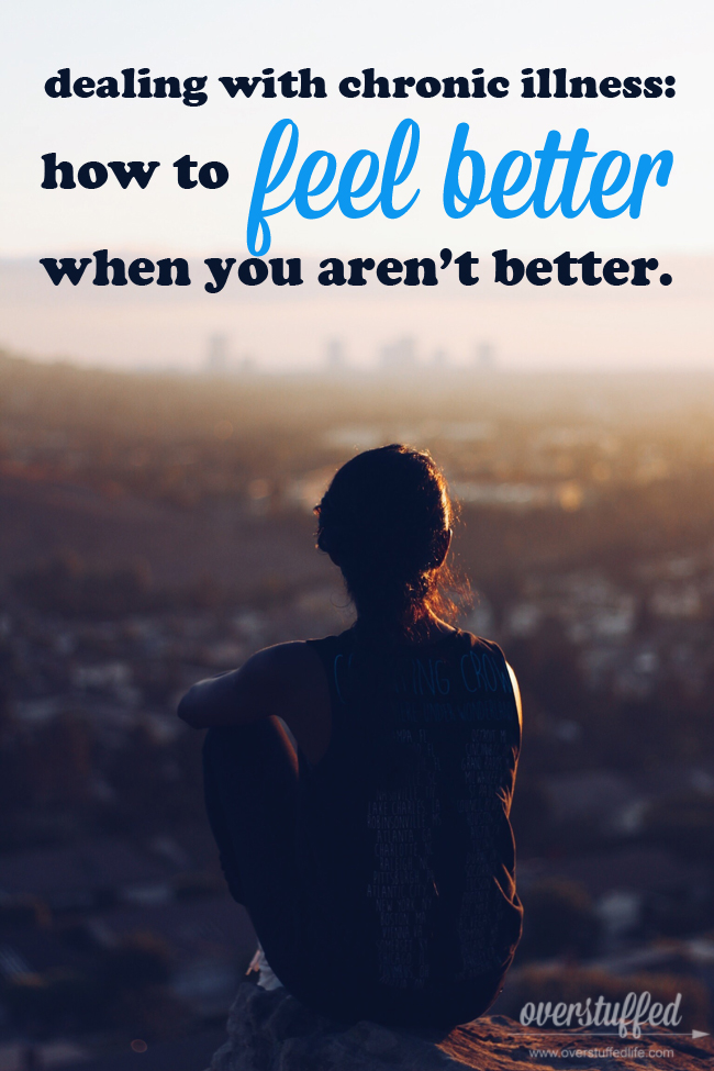 Dealing With Chronic Illness: How to Feel Better When You Aren't Better