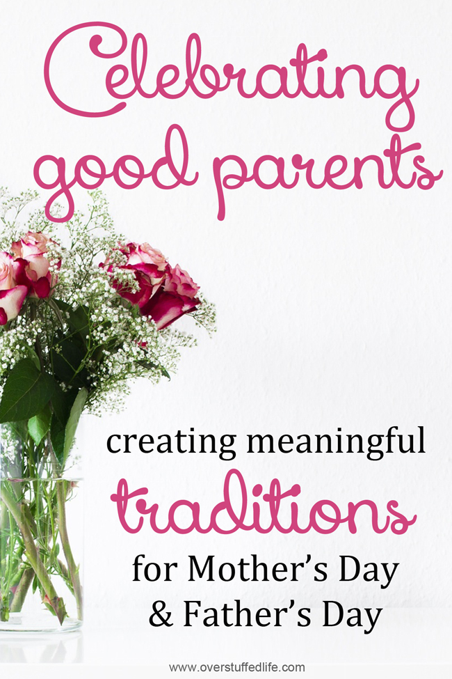 Celebrating Good Parents: Creating Meaningful Traditions for Mother's Day and Father's Day
