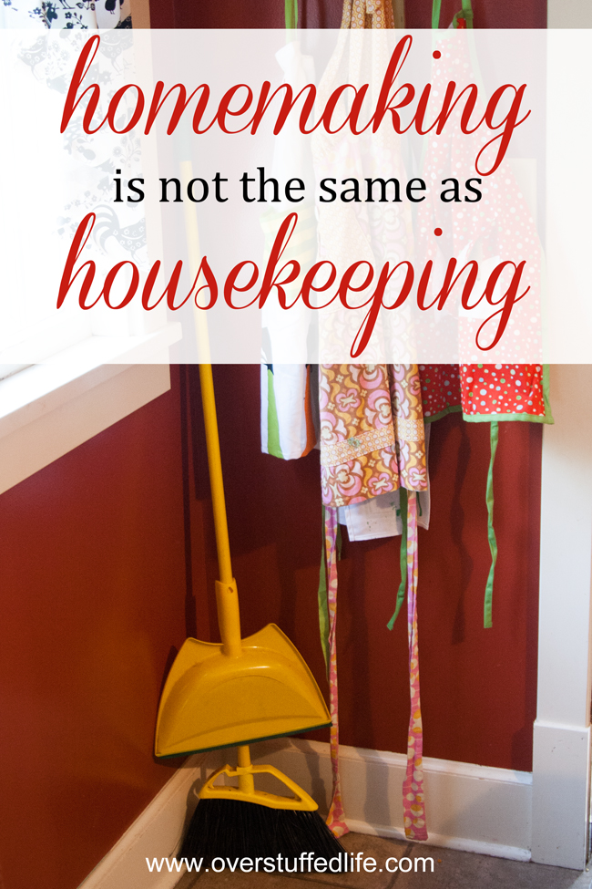 I Choose to Be a Homemaker, not a Housekeeper