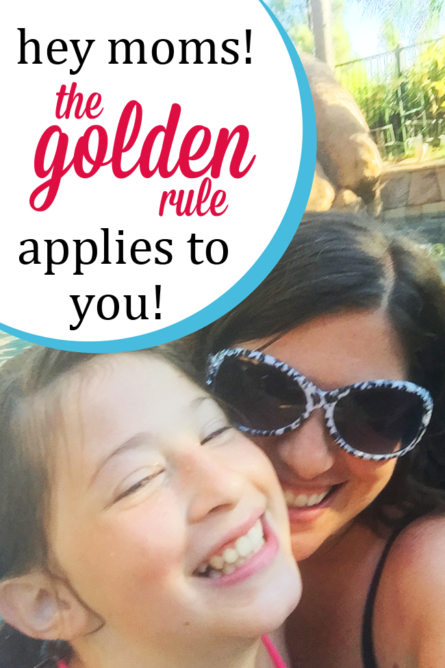 The Golden Rule Applies to Moms