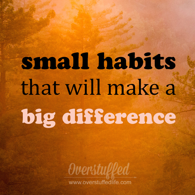 Small Habits That Make a Big Difference